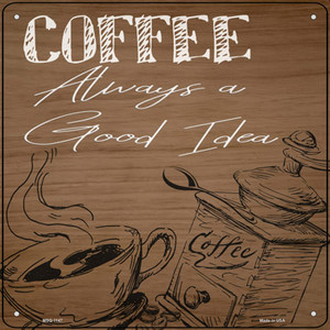 Coffee Always a Good Idea Wholesale Novelty Mini Metal Square Sign