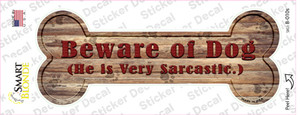 Beware of Sarcastic Dog Wholesale Novelty Bone Sticker Decal