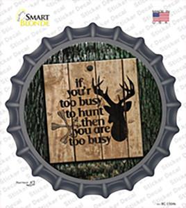 You Are Too Busy Wholesale Novelty Bottle Cap Sticker Decal