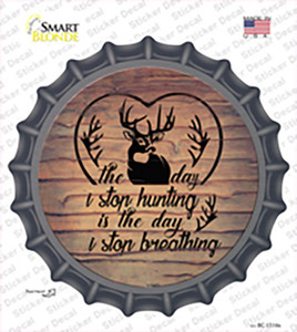 The Day I Stop Hunting Wholesale Novelty Bottle Cap Sticker Decal