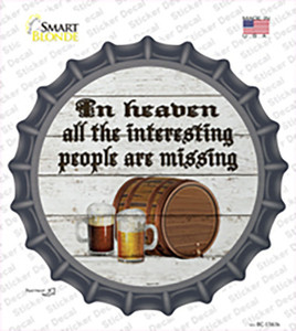 No Interesting People In Heaven Wholesale Novelty Bottle Cap Sticker Decal