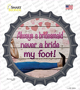 Always A Bridesmaid Wholesale Novelty Bottle Cap Sticker Decal