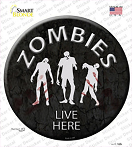 Zombies Live Here Wholesale Novelty Circle Sticker Decal