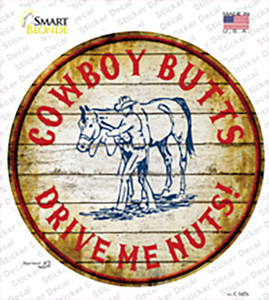 Cowboy Butts Drive Me Nuts Wholesale Novelty Circle Sticker Decal
