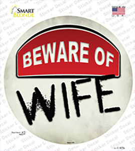 Beware of Wife Wholesale Novelty Circle Sticker Decal