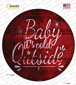 Baby Its Cold Outside Wholesale Novelty Circle Sticker Decal