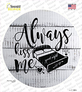 Always Kiss Me Goodnight Wholesale Novelty Circle Sticker Decal