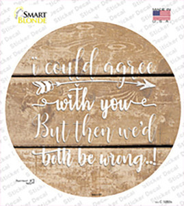Both Be Wrong Wholesale Novelty Circle Sticker Decal
