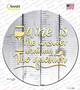 Wine Is the Answer Wholesale Novelty Circle Sticker Decal