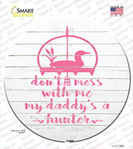 Daddys A Hunter Wholesale Novelty Circle Sticker Decal