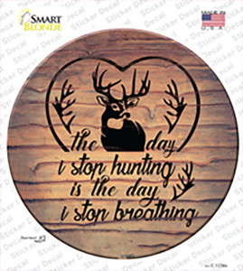 The Day I Stop Hunting Wholesale Novelty Circle Sticker Decal
