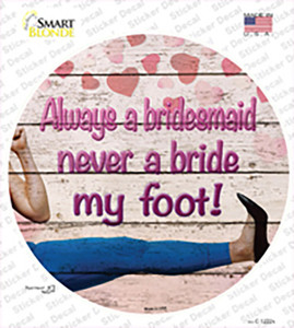 Always A Bridesmaid Wholesale Novelty Circle Sticker Decal