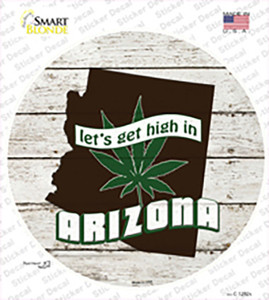 Lets Get High In Arizona Wholesale Novelty Circle Sticker Decal