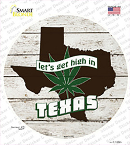 Lets Get High In Texas Wholesale Novelty Circle Sticker Decal