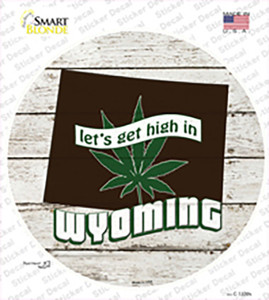 Lets Get High In Wyoming Wholesale Novelty Circle Sticker Decal