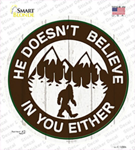 Doesnt Believe In You Either Wholesale Novelty Circle Sticker Decal
