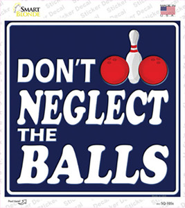 Dont Neglect The Balls Wholesale Novelty Square Sticker Decal