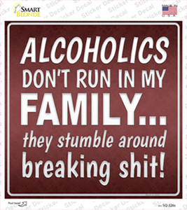 Alcoholics Dont Run In My Family Wholesale Novelty Square Sticker Decal