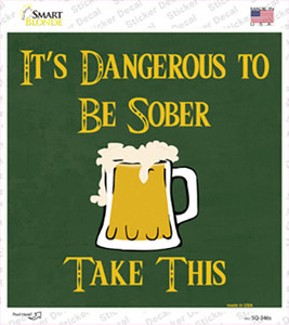 Dangerous to be Sober Wholesale Novelty Square Sticker Decal