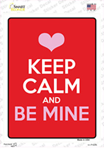 Keep Calm Be Mine Wholesale Novelty Rectangle Sticker Decal