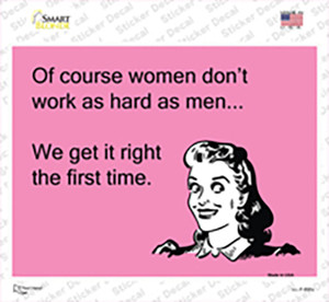 Of course women dont work as hard as men Wholesale Novelty Rectangle Sticker Decal