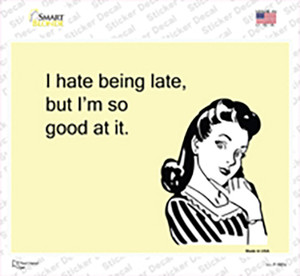 I Hate Being Late Wholesale Novelty Rectangle Sticker Decal