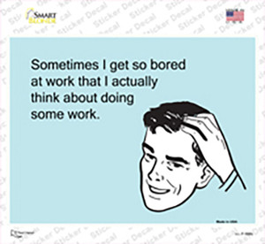 I Get So Bored At Work Wholesale Novelty Rectangle Sticker Decal