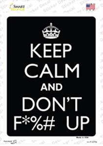 Keep Calm And Dont F UP Wholesale Novelty Rectangle Sticker Decal