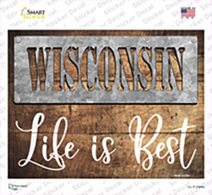 Wisconsin Stencil Life is Best Wholesale Novelty Rectangle Sticker Decal
