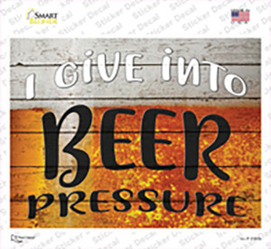 I Give Into Beer Pressure Wholesale Novelty Rectangle Sticker Decal