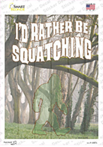 Rather Be Squatching Wholesale Novelty Rectangle Sticker Decal