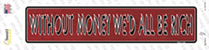 Without Money Wed All Be Rich Wholesale Novelty Narrow Sticker Decal