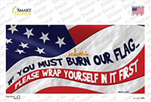 Burn It Wrap Yourself First Wholesale Novelty Sticker Decal