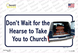 Dont Wait For The Hearse Wholesale Novelty Sticker Decal