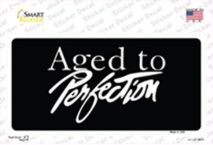 Aged To Perfection Wholesale Novelty Sticker Decal