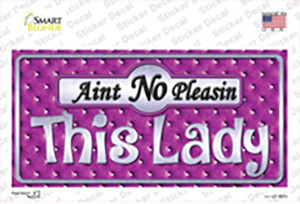 Aint No Pleasin This Lady Wholesale Novelty Sticker Decal