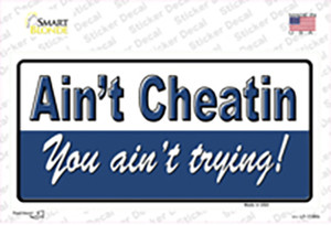 Aint Cheatin You Aint Trying Wholesale Novelty Sticker Decal