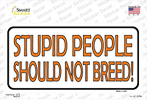 Stupid People Should Not Breed Wholesale Novelty Sticker Decal
