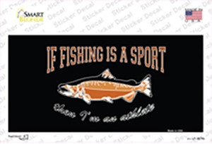 If Fishing Is A Sport Wholesale Novelty Sticker Decal