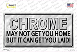 Chrome May Not Get You Home Wholesale Novelty Sticker Decal
