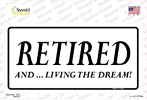 Retired And Living The Dream Wholesale Novelty Sticker Decal