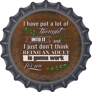 Being An Adult Isnt Gonna Work Wholesale Novelty Metal Bottle Cap