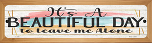 Beautiful Day Leave Me Alone Wholesale Novelty Wood Mounted Small Metal Street Sign