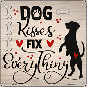 Dog Kisses Fix Everything Wholesale Novelty Metal Square Sign