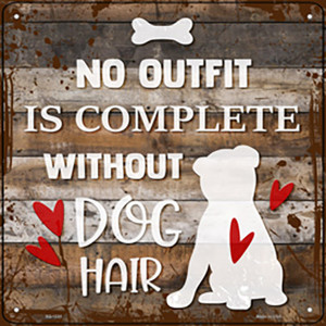 No Outfit Without Dog Hair Wholesale Novelty Metal Square Sign