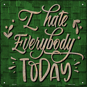 I Hate Everybody Today Wholesale Novelty Metal Square Sign
