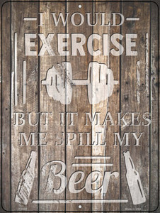 Exercise Makes Me Spill Beer Wholesale Novelty Metal Parking Sign