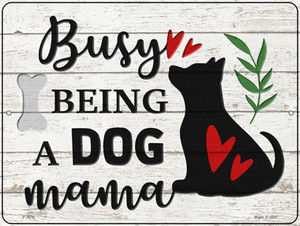 Busy Being Dog Mama Wholesale Novelty Metal Parking Sign