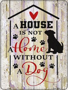 House Not A Home Without Dog Wholesale Novelty Metal Parking Sign