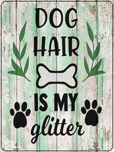 Dog Hair Is My Glitter Wholesale Novelty Metal Parking Sign